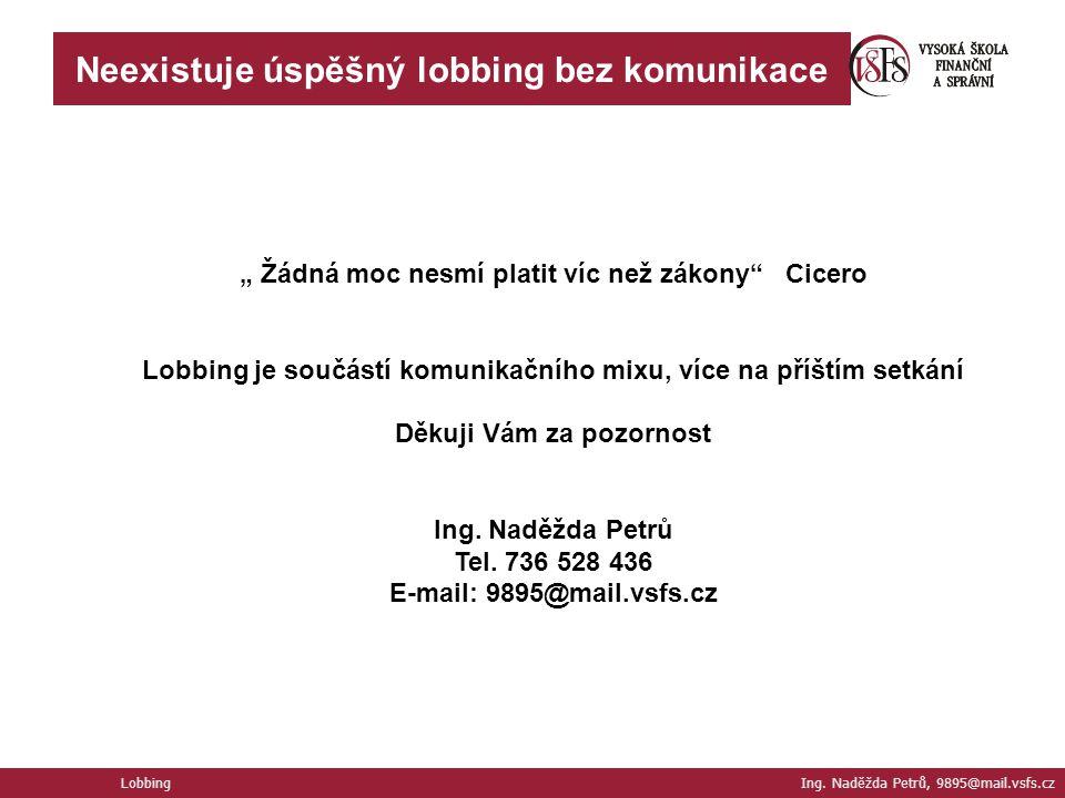 """Neexistuje úspěšný lobbing bez komunikace Lobbing Ing. Naděžda Petrů, 9895@mail.vsfs.cz """" Žádná moc nesmí platit víc než zákony"""" Cicero Lobbing je sou"""