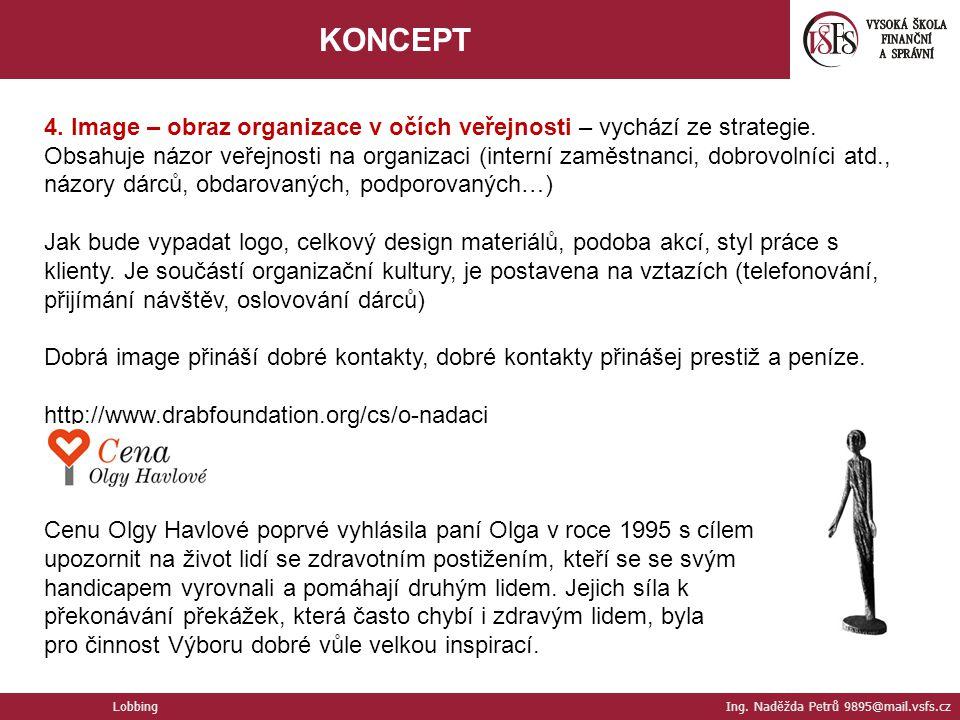 4. Image – obraz organizace v očích veřejnosti – vychází ze strategie. Obsahuje názor veřejnosti na organizaci (interní zaměstnanci, dobrovolníci atd.