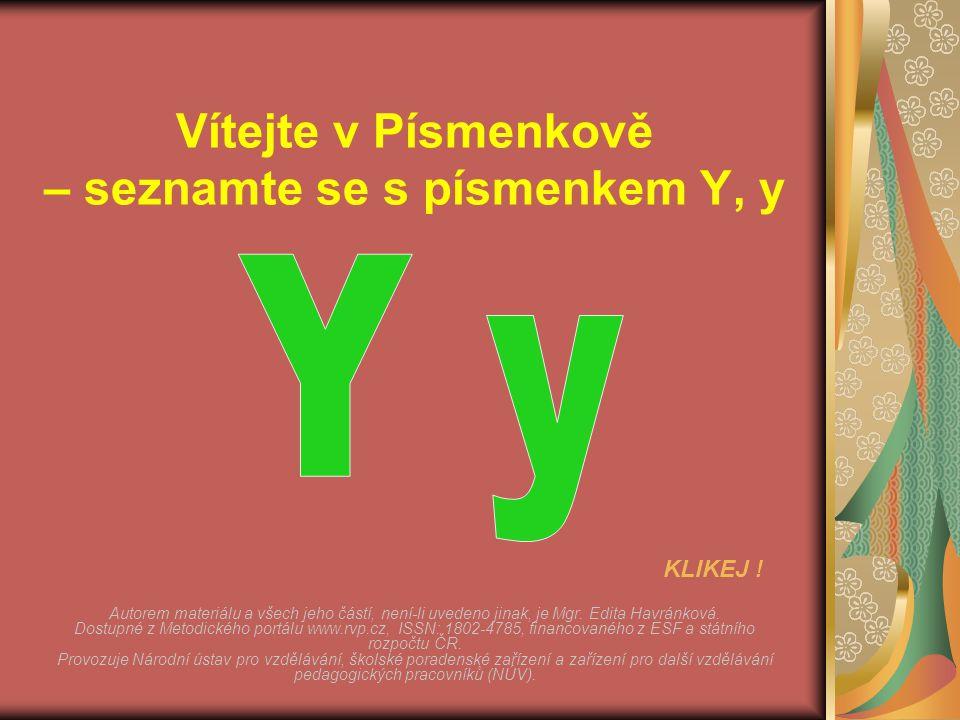 Vítejte v Písmenkově – seznamte se s písmenkem Y, y Autorem materiálu a všech jeho částí, není-li uvedeno jinak, je Mgr. Edita Havránková. Dostupné z