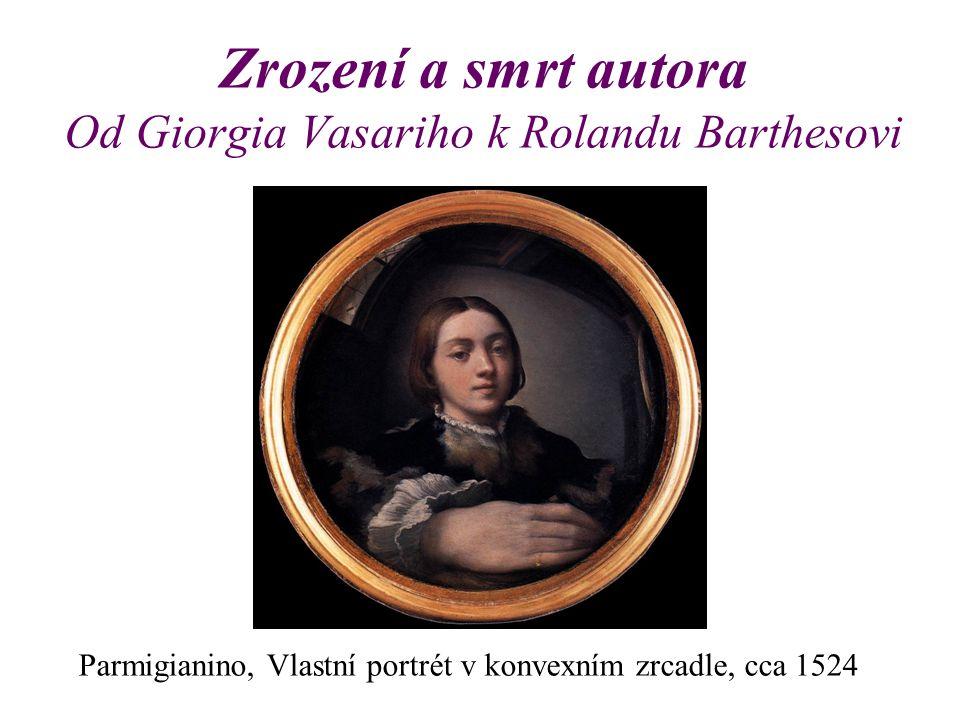 Zrození a smrt autora Od Giorgia Vasariho k Rolandu Barthesovi Parmigianino, Vlastní portrét v konvexním zrcadle, cca 1524