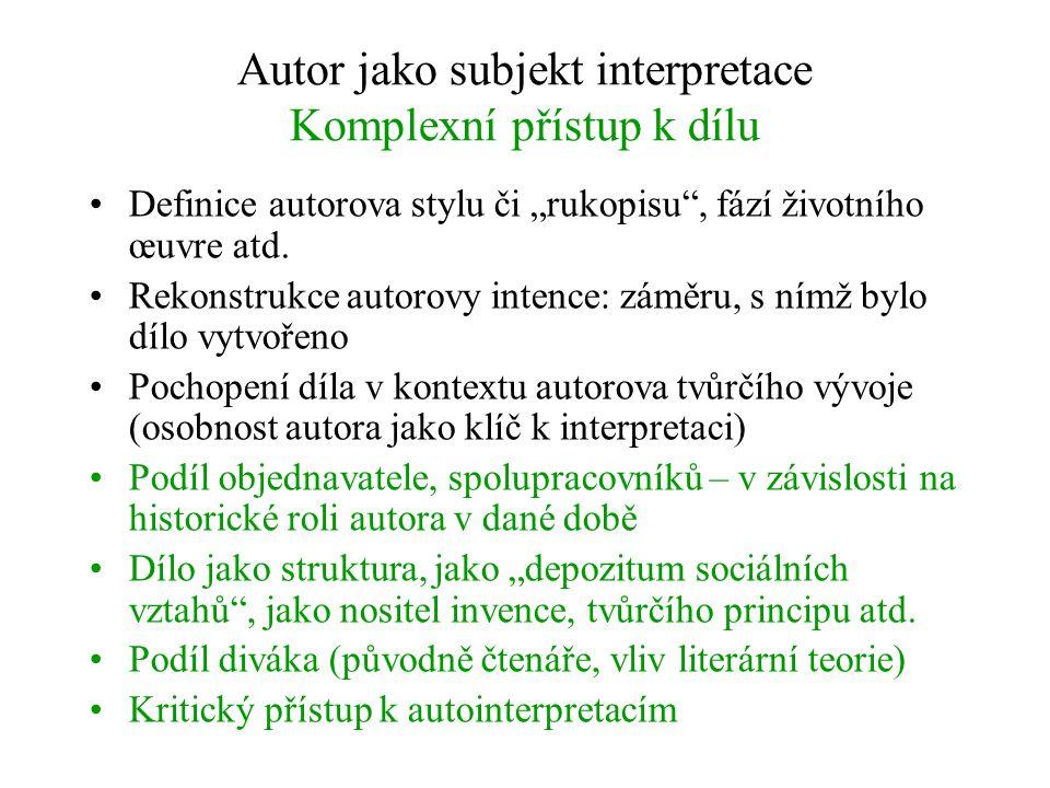 """Autor jako subjekt interpretace Komplexní přístup k dílu Definice autorova stylu či """"rukopisu"""", fází životního œuvre atd. Rekonstrukce autorovy intenc"""
