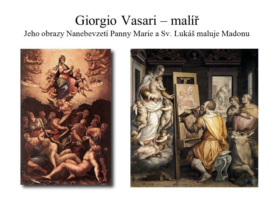 Giorgio Vasari – malíř Jeho obrazy Nanebevzetí Panny Marie a Sv. Lukáš maluje Madonu