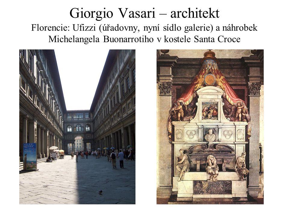 Giorgio Vasari – architekt Florencie: Ufizzi (úřadovny, nyní sídlo galerie) a náhrobek Michelangela Buonarrotiho v kostele Santa Croce