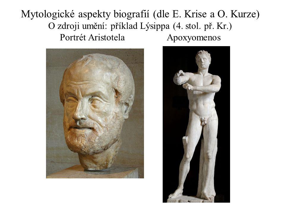 Mytologické aspekty biografií (dle E. Krise a O. Kurze) O zdroji umění: příklad Lýsippa (4. stol. př. Kr.) Portrét Aristotela Apoxyomenos