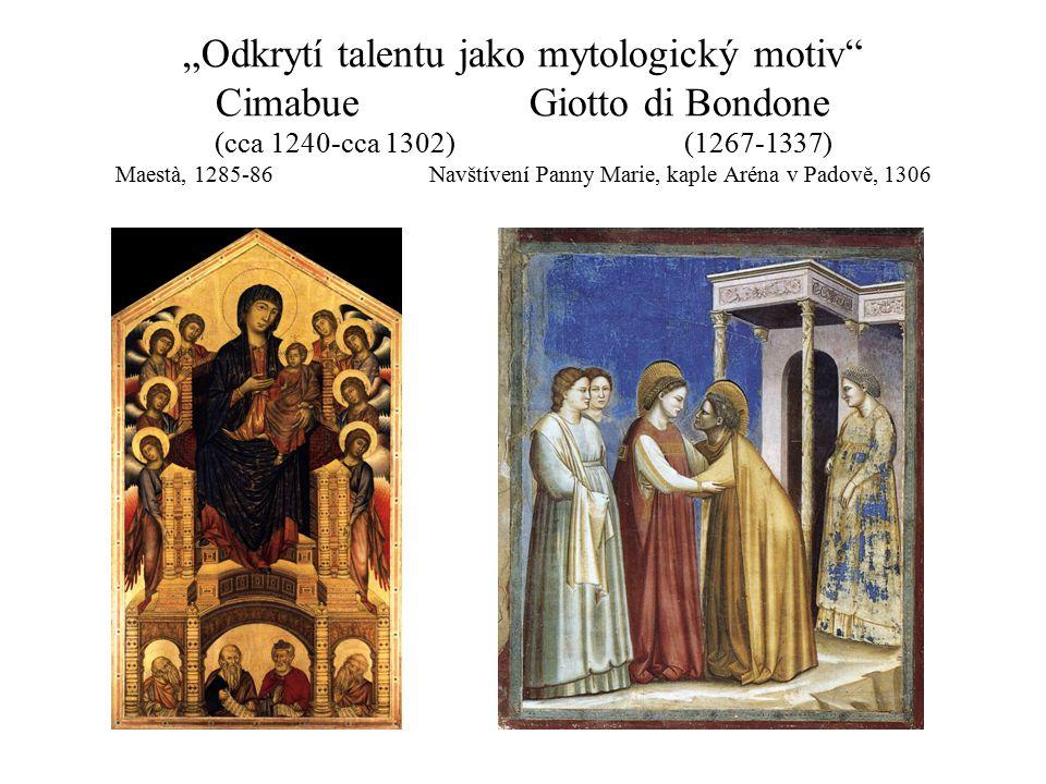 """Odkrytí talentu jako mytologický motiv"" CimabueGiotto di Bondone (cca 1240-cca 1302) (1267-1337) Maestà, 1285-86Navštívení Panny Marie, kaple Aréna v"