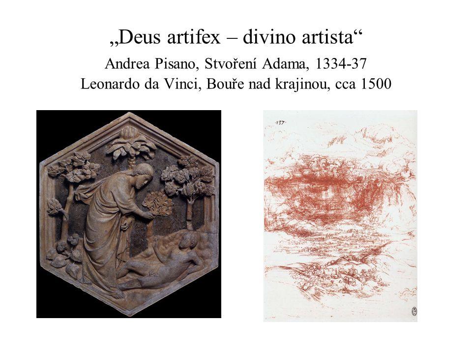 """Deus artifex – divino artista"" Andrea Pisano, Stvoření Adama, 1334-37 Leonardo da Vinci, Bouře nad krajinou, cca 1500"