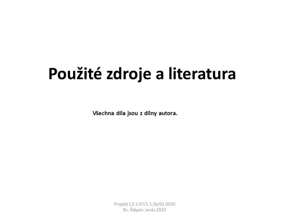 Použité zdroje a literatura Projekt CZ.1.07/1.1.16/01.0030 Bc. Štěpán Janás 2013 Všechna díla jsou z dílny autora.