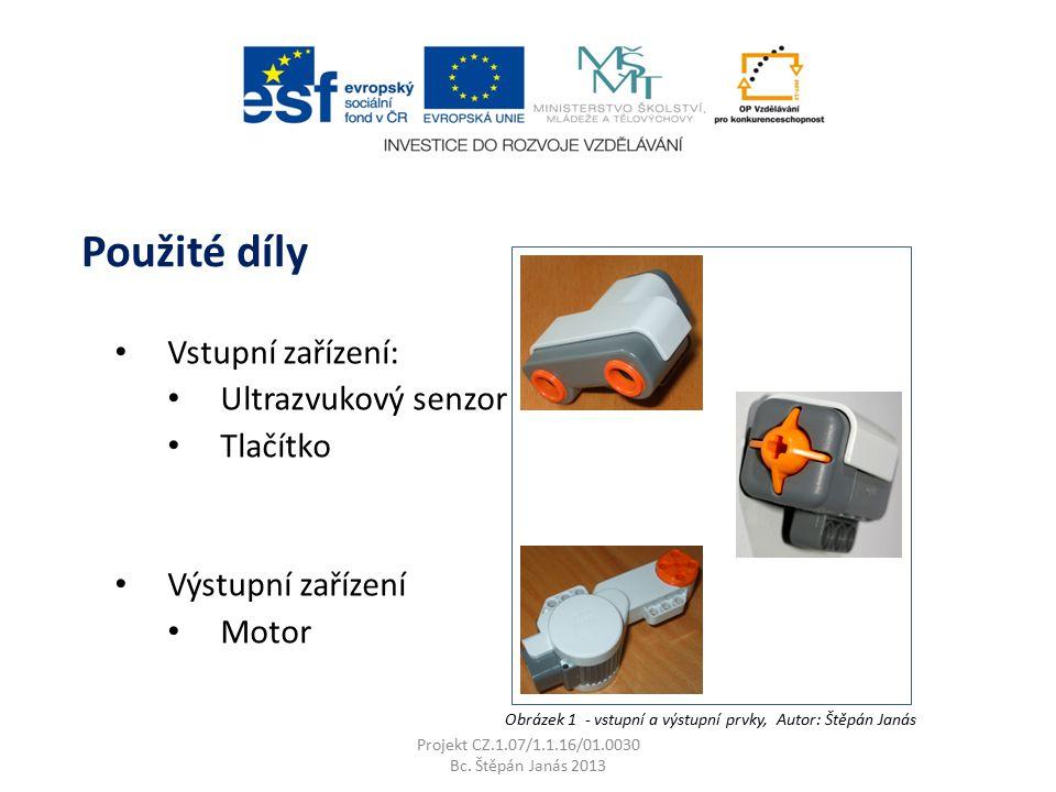 Vstupní zařízení: Ultrazvukový senzor Tlačítko Výstupní zařízení Motor Projekt CZ.1.07/1.1.16/01.0030 Bc. Štěpán Janás 2013 Použité díly Obrázek 1 - v