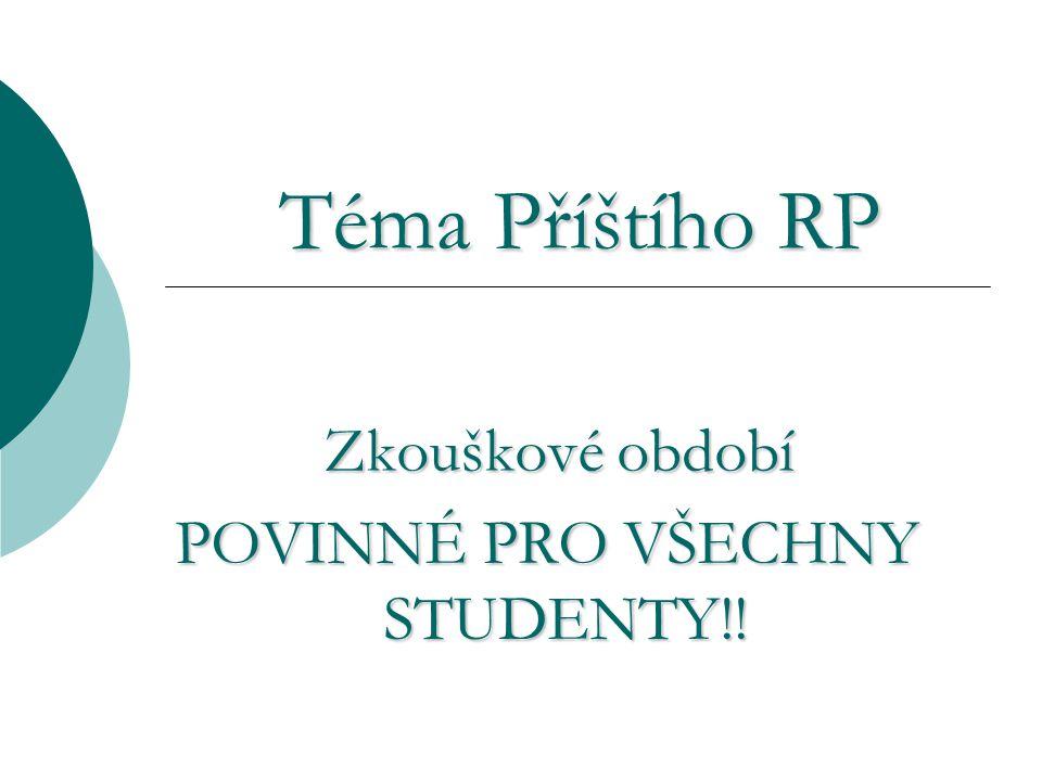 Téma Příštího RP Zkouškové období POVINNÉ PRO VŠECHNY STUDENTY!!