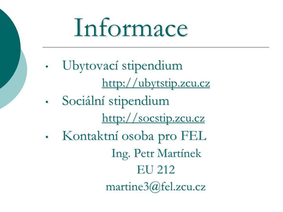 Informace Ubytovací stipendium http://ubytstip.zcu.cz Sociální stipendium Sociální stipendium http://socstip.zcu.cz Kontaktní osoba pro FEL Kontaktní osoba pro FEL Ing.