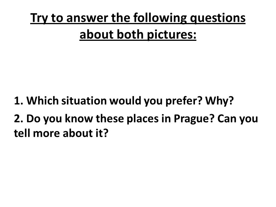 Tell us about Prague.1. Have you ever been in Prague.