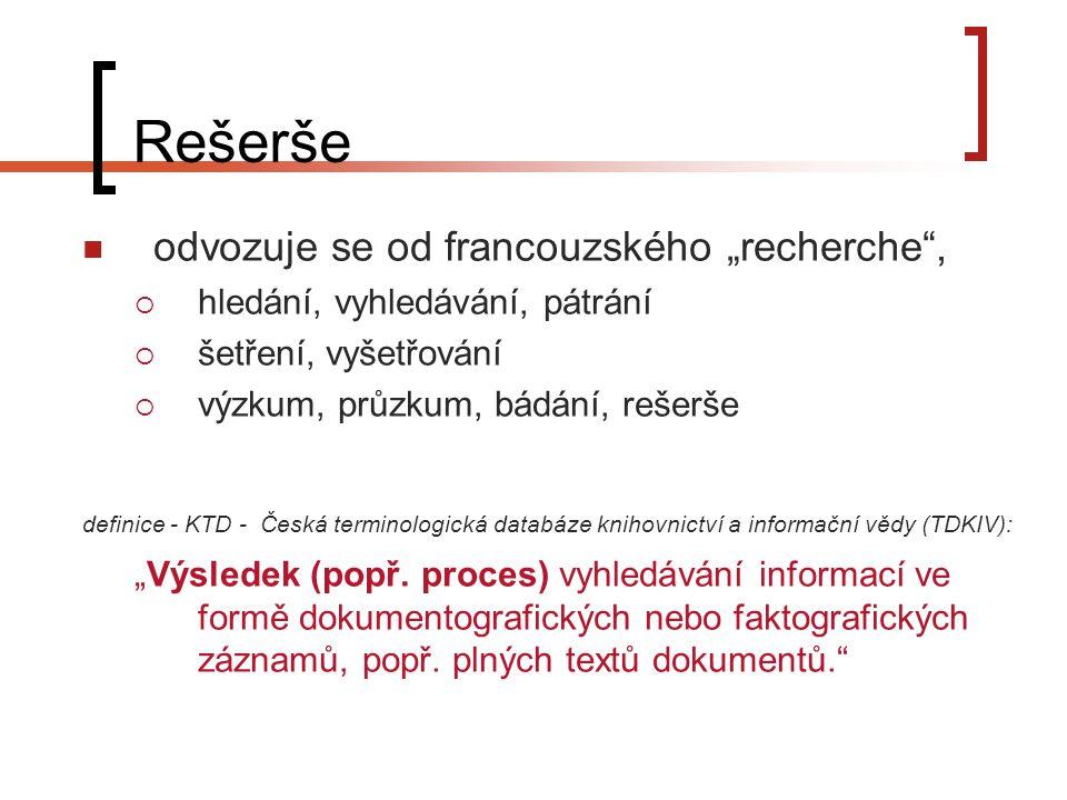 """Rešerše odvozuje se od francouzského """"recherche ,  hledání, vyhledávání, pátrání  šetření, vyšetřování  výzkum, průzkum, bádání, rešerše definice - KTD - Česká terminologická databáze knihovnictví a informační vědy (TDKIV): """"Výsledek (popř."""
