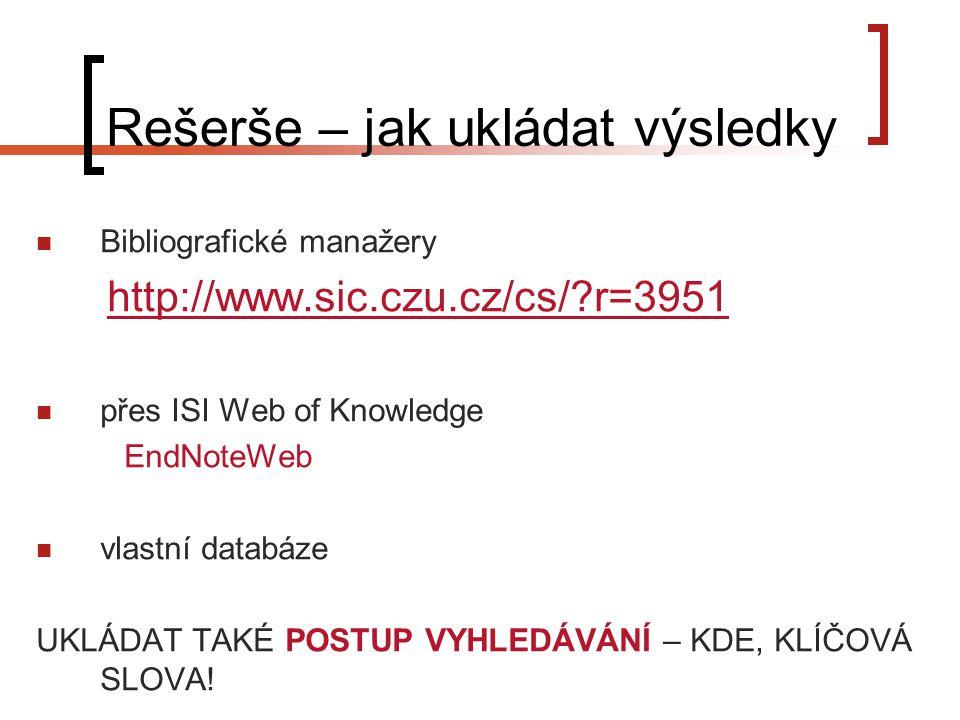 Rešerše – jak ukládat výsledky Bibliografické manažery http://www.sic.czu.cz/cs/ r=3951 přes ISI Web of Knowledge EndNoteWeb vlastní databáze UKLÁDAT TAKÉ POSTUP VYHLEDÁVÁNÍ – KDE, KLÍČOVÁ SLOVA!