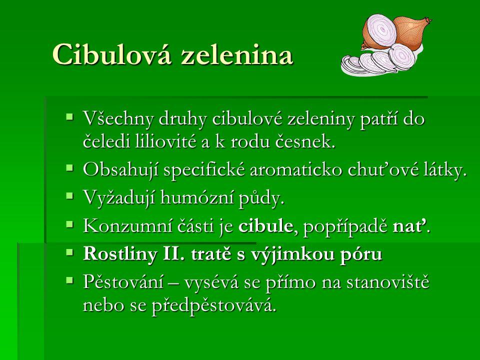 Cibulová zelenina  Všechny druhy cibulové zeleniny patří do čeledi liliovité a k rodu česnek.  Obsahují specifické aromaticko chuťové látky.  Vyžad