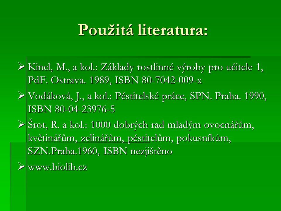 Použitá literatura:  Kincl, M., a kol.: Základy rostlinné výroby pro učitele 1, PdF. Ostrava. 1989, ISBN 80-7042-009-x  Vodáková, J., a kol.: Pěstit
