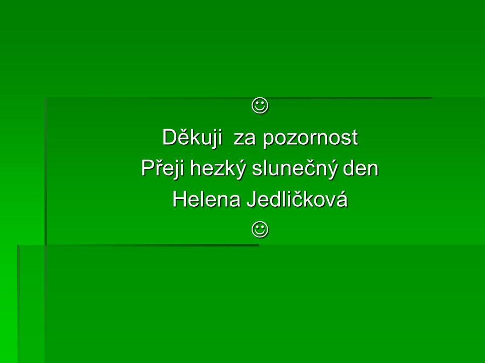 Děkuji za pozornost Přeji hezký slunečný den Helena Jedličková