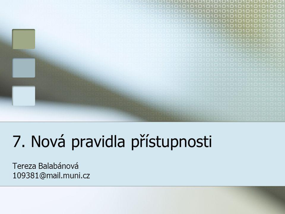 7. Nová pravidla přístupnosti Tereza Balabánová 109381@mail.muni.cz