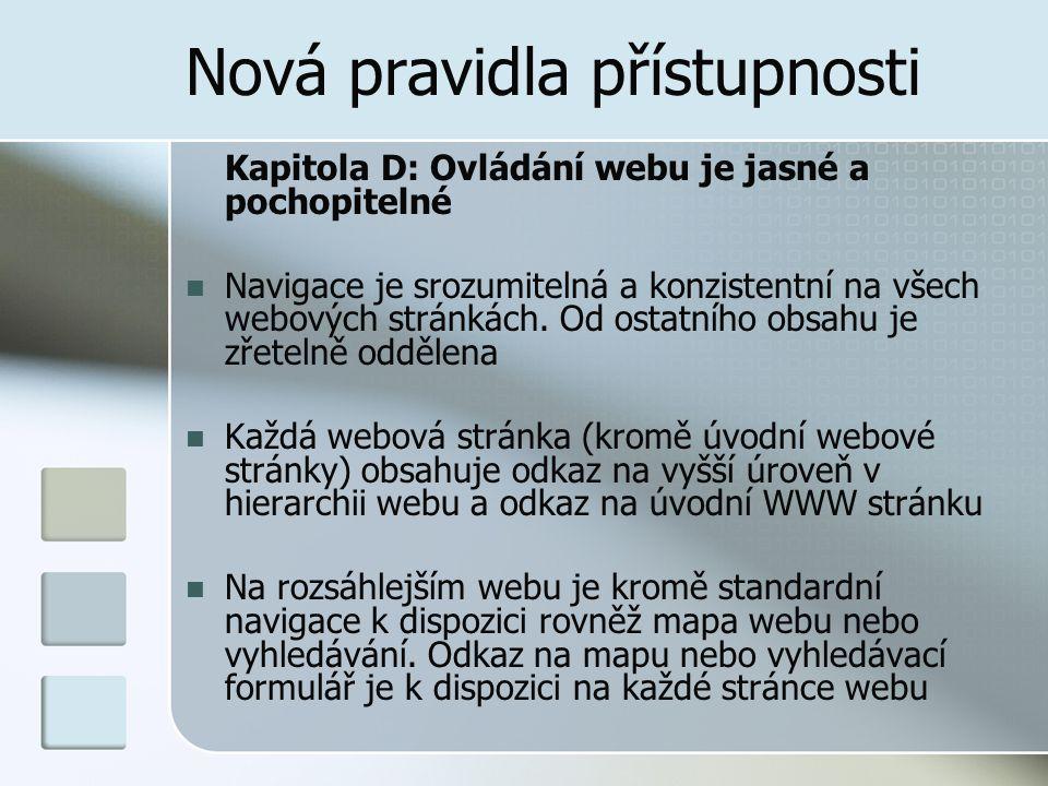 Nová pravidla přístupnosti Kapitola D: Ovládání webu je jasné a pochopitelné Navigace je srozumitelná a konzistentní na všech webových stránkách.
