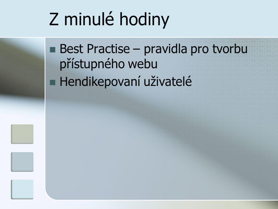 Z minulé hodiny Best Practise – pravidla pro tvorbu přístupného webu Hendikepovaní uživatelé