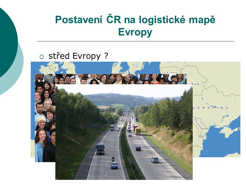 Postavení ČR na logistické mapě Evropy  střed Evropy ?  levnější pracovní síla než na západě ?  kvalitní dopravní infrastruktura ?