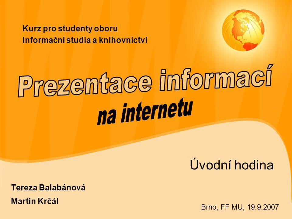Kurz pro studenty oboru Informační studia a knihovnictví Úvodní hodina Tereza Balabánová Martin Krčál Brno, FF MU, 19.9.2007