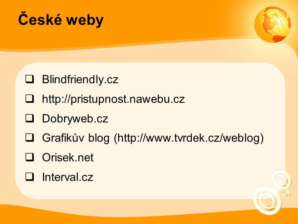 České weby  Blindfriendly.cz  http://pristupnost.nawebu.cz  Dobryweb.cz  Grafikův blog (http://www.tvrdek.cz/weblog)  Orisek.net  Interval.cz