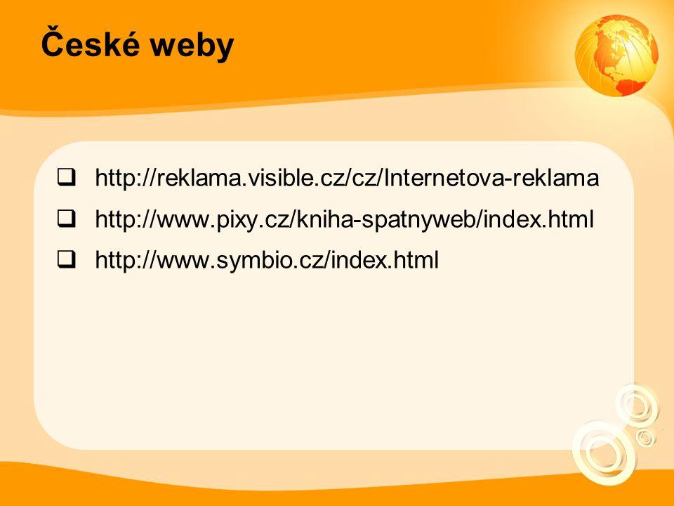 České weby  http://reklama.visible.cz/cz/Internetova-reklama  http://www.pixy.cz/kniha-spatnyweb/index.html  http://www.symbio.cz/index.html