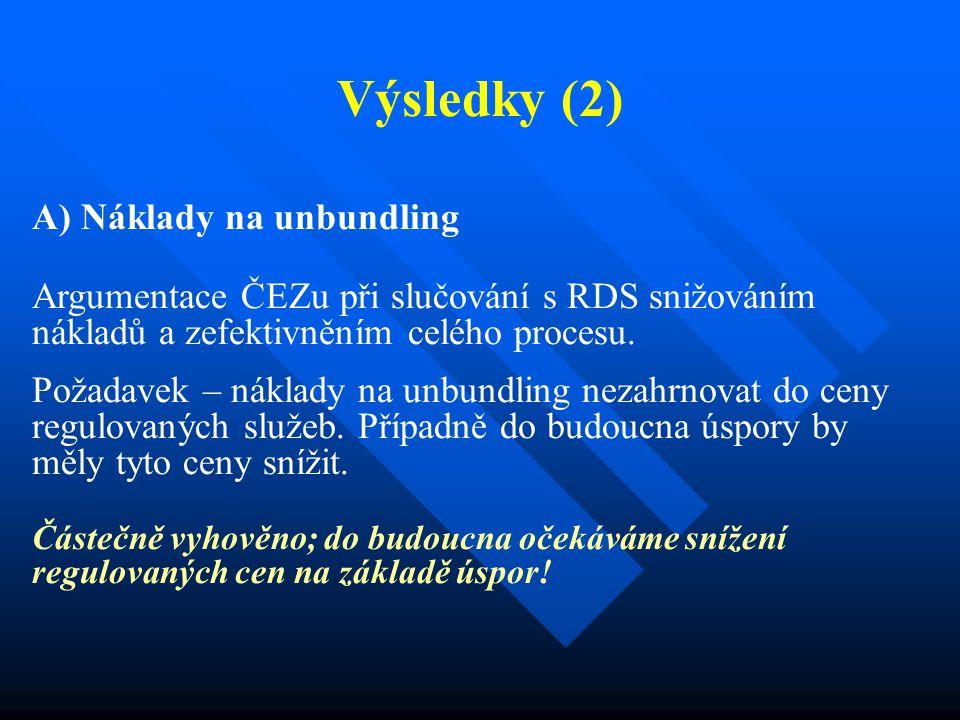 Výsledky (2) A) Náklady na unbundling Argumentace ČEZu při slučování s RDS snižováním nákladů a zefektivněním celého procesu. Požadavek – náklady na u