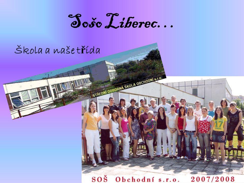Sošo Liberec… Škola a naše t ř ída