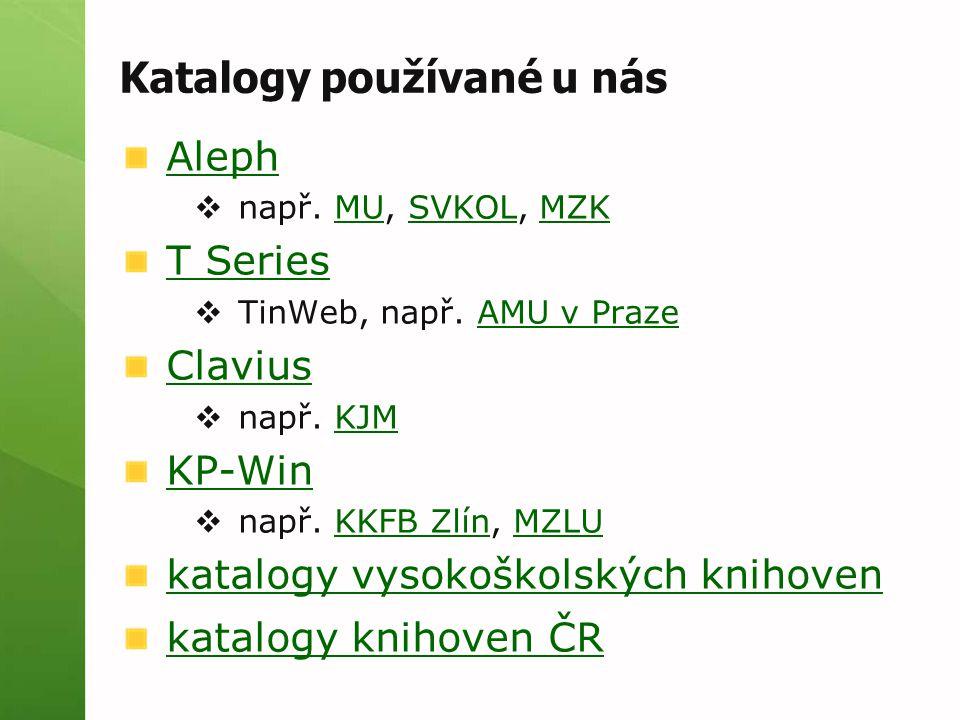 Katalogy používané u nás Aleph  např. MU, SVKOL, MZKMUSVKOLMZK T Series  TinWeb, např. AMU v PrazeAMU v Praze Clavius  např. KJMKJM KP-Win  např.