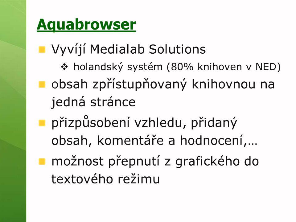Aquabrowser Vyvíjí Medialab Solutions  holandský systém (80% knihoven v NED) obsah zpřístupňovaný knihovnou na jedná stránce přizpůsobení vzhledu, př