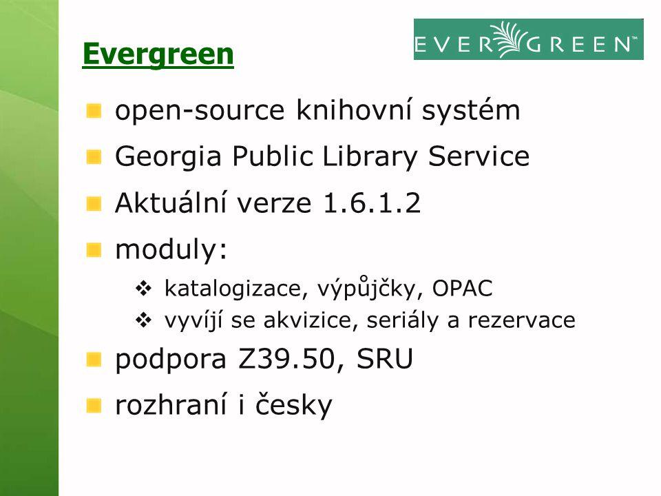 Evergreen open-source knihovní systém Georgia Public Library Service Aktuální verze 1.6.1.2 moduly:  katalogizace, výpůjčky, OPAC  vyvíjí se akvizic