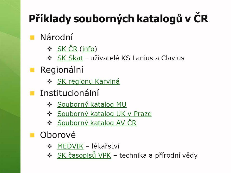 Příklady souborných katalogů v ČR Národní  SK ČR (info) SK ČRinfo  SK Skat - uživatelé KS Lanius a Clavius SK Skat Regionální  SK regionu Karviná S