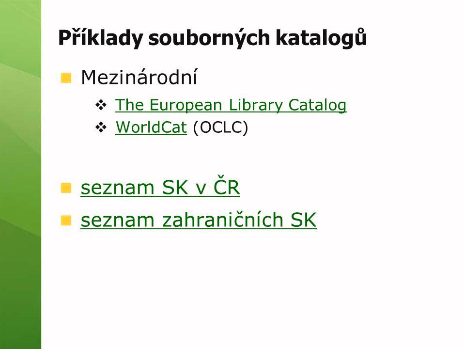 Příklady souborných katalogů Mezinárodní  The European Library Catalog The European Library Catalog  WorldCat (OCLC) WorldCat seznam SK v ČR seznam