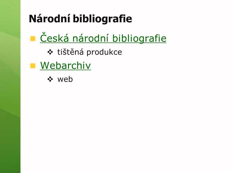 Národní bibliografie Česká národní bibliografie  tištěná produkce Webarchiv  web