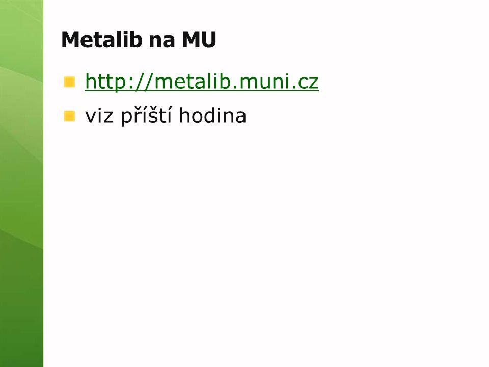 Metalib na MU http://metalib.muni.cz viz příští hodina