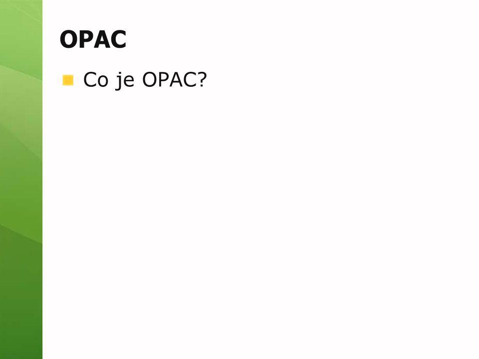 OPAC Co je OPAC?