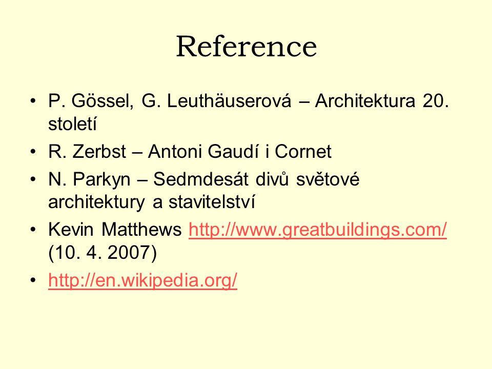 Reference P. Gössel, G. Leuthäuserová – Architektura 20. století R. Zerbst – Antoni Gaudí i Cornet N. Parkyn – Sedmdesát divů světové architektury a s