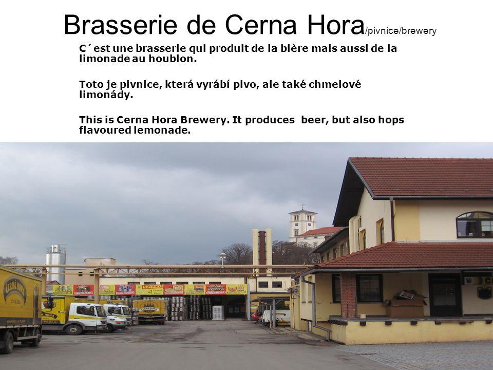 Brasserie de Cerna Hora /pivnice/brewery C´est une brasserie qui produit de la bière mais aussi de la limonade au houblon.
