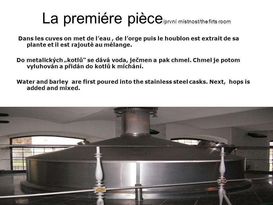 La premiére pièce /první místnost/the firts room Dans les cuves on met de leau, de lorge puis le houblon est extrait de sa plante et il est rajoutè au mélange.