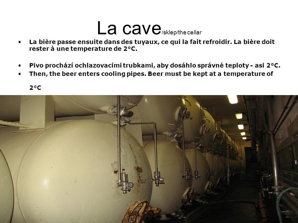 La cave /sklep/the cellar La bière passe ensuite dans des tuyaux, ce qui la fait refroidir.
