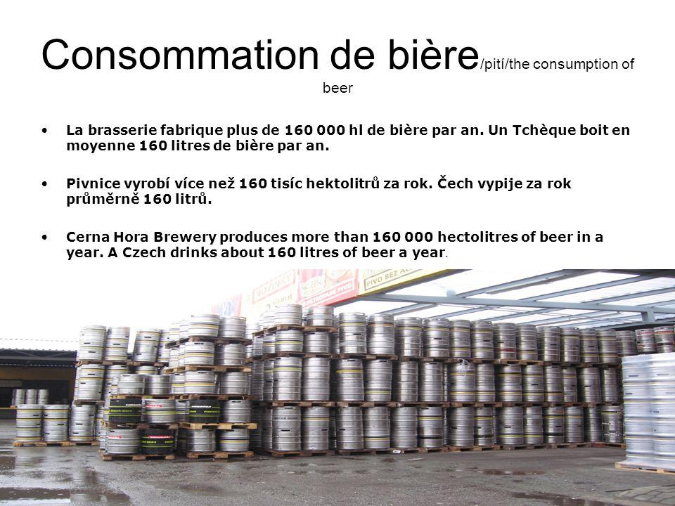 Consommation de bière /pití/the consumption of beer La brasserie fabrique plus de 160 000 hl de bière par an.