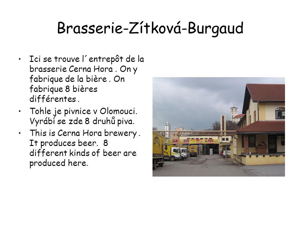 Brasserie-Zítková-Burgaud Ici se trouve l´entrepôt de la brasserie Cerna Hora. On y fabrique de la bière. On fabrique 8 bières différentes. Tohle je p