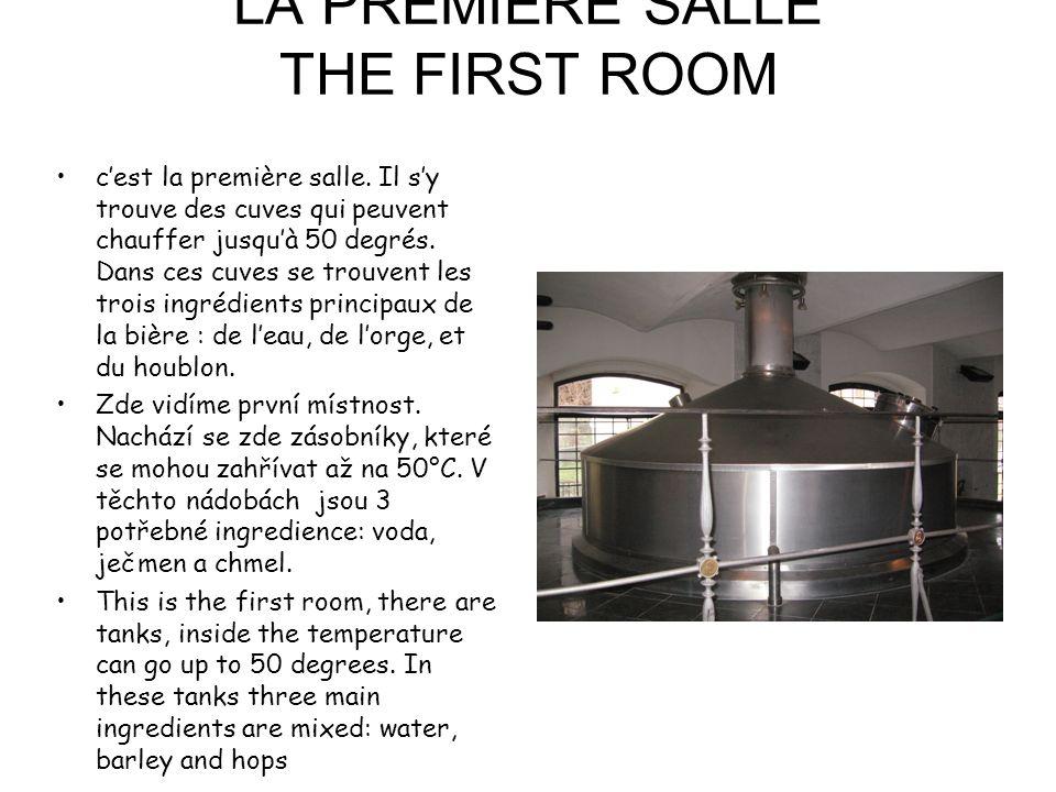 LA PREMIERE SALLE THE FIRST ROOM cest la première salle. Il sy trouve des cuves qui peuvent chauffer jusquà 50 degrés. Dans ces cuves se trouvent les