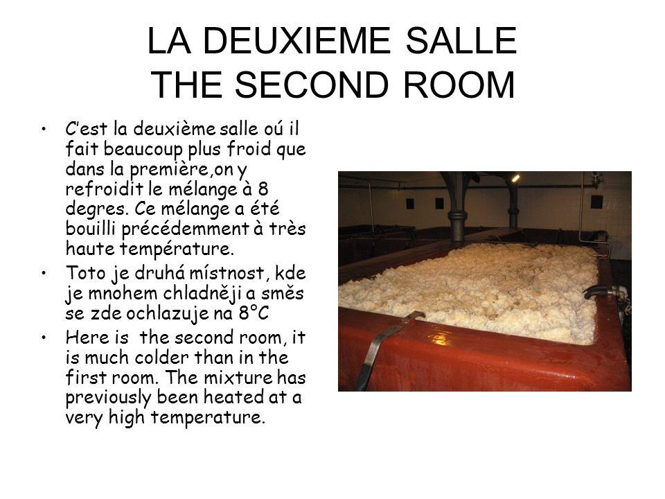 LA DEUXIEME SALLE THE SECOND ROOM Cest la deuxième salle oú il fait beaucoup plus froid que dans la première,on y refroidit le mélange à 8 degres. Ce