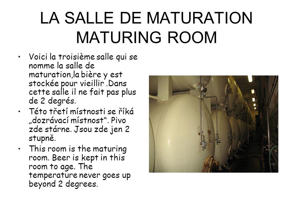LA SALLE DE MATURATION MATURING ROOM Voici la troisième salle qui se nomme la salle de maturation,la bière y est stockée pour vieillir.Dans cette salle il ne fait pas plus de 2 degrés.