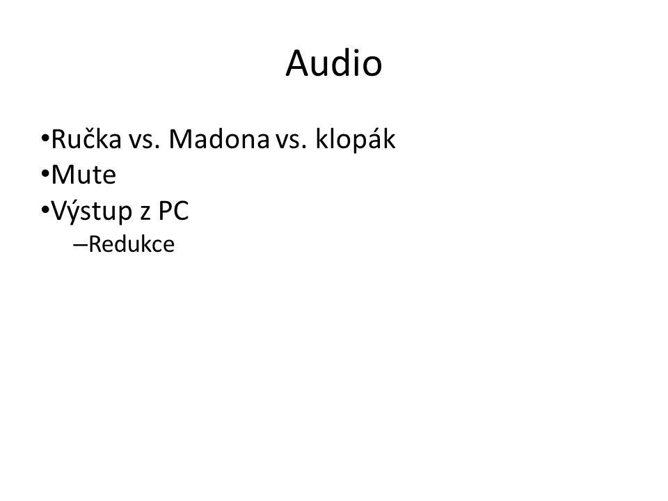 Audio Ručka vs. Madona vs. klopák Mute Výstup z PC – Redukce