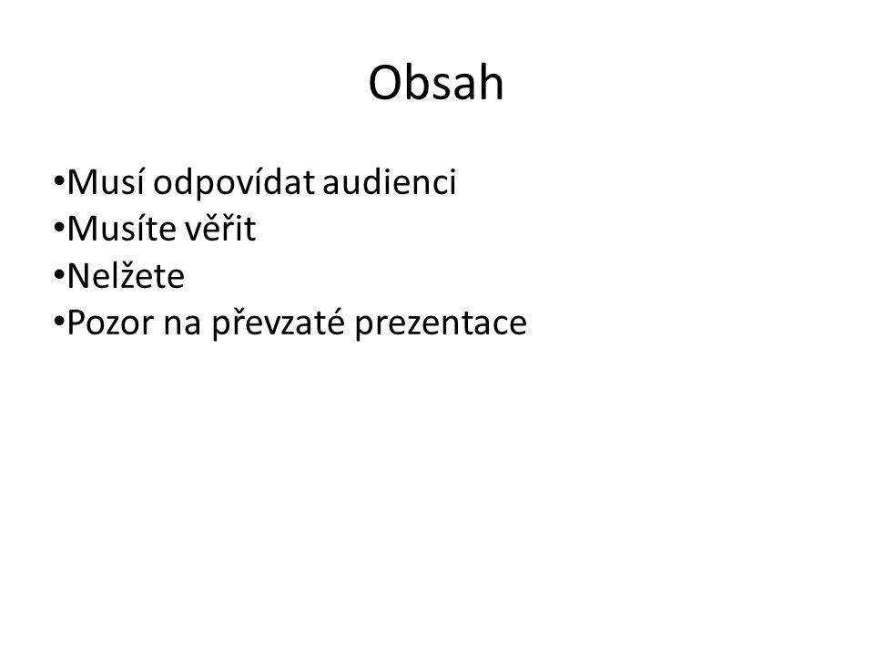 Obsah Musí odpovídat audienci Musíte věřit Nelžete Pozor na převzaté prezentace