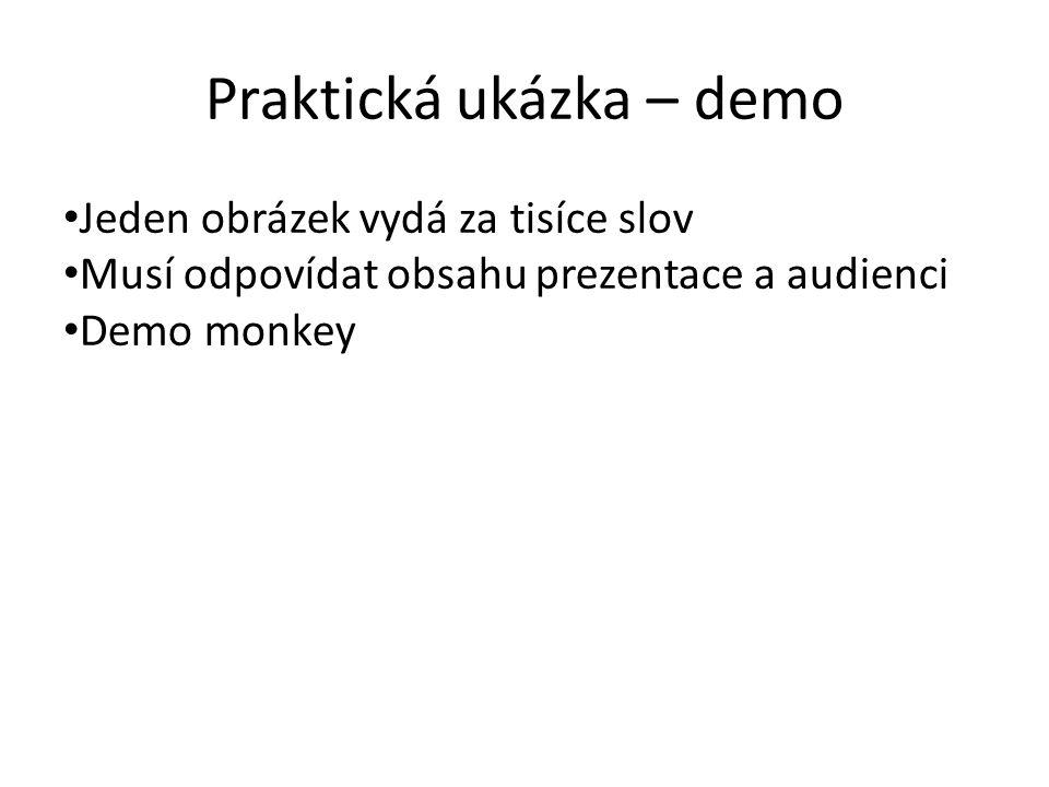 Praktická ukázka – demo Jeden obrázek vydá za tisíce slov Musí odpovídat obsahu prezentace a audienci Demo monkey