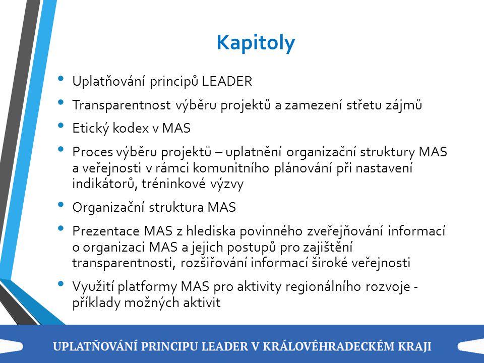 Kapitoly Uplatňování principů LEADER Transparentnost výběru projektů a zamezení střetu zájmů Etický kodex v MAS Proces výběru projektů – uplatnění org